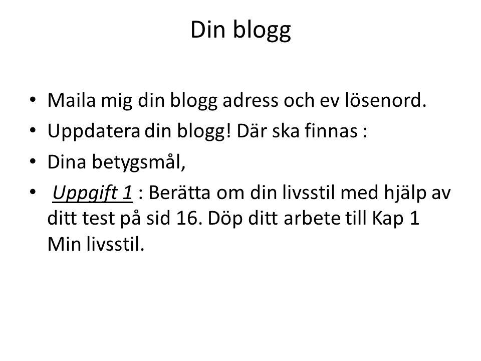 Din blogg Maila mig din blogg adress och ev lösenord. Uppdatera din blogg! Där ska finnas : Dina betygsmål, Uppgift 1 : Berätta om din livsstil med hj