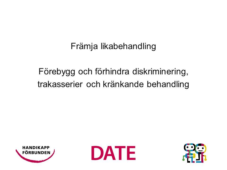 Främja likabehandling Förebygg och förhindra diskriminering, trakasserier och kränkande behandling