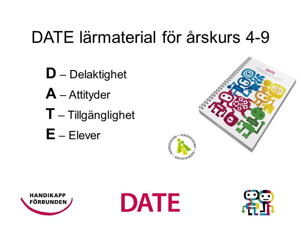 D – Delaktighet A – Attityder T – Tillgänglighet E – Elever DATE lärmaterial för årskurs 4-9