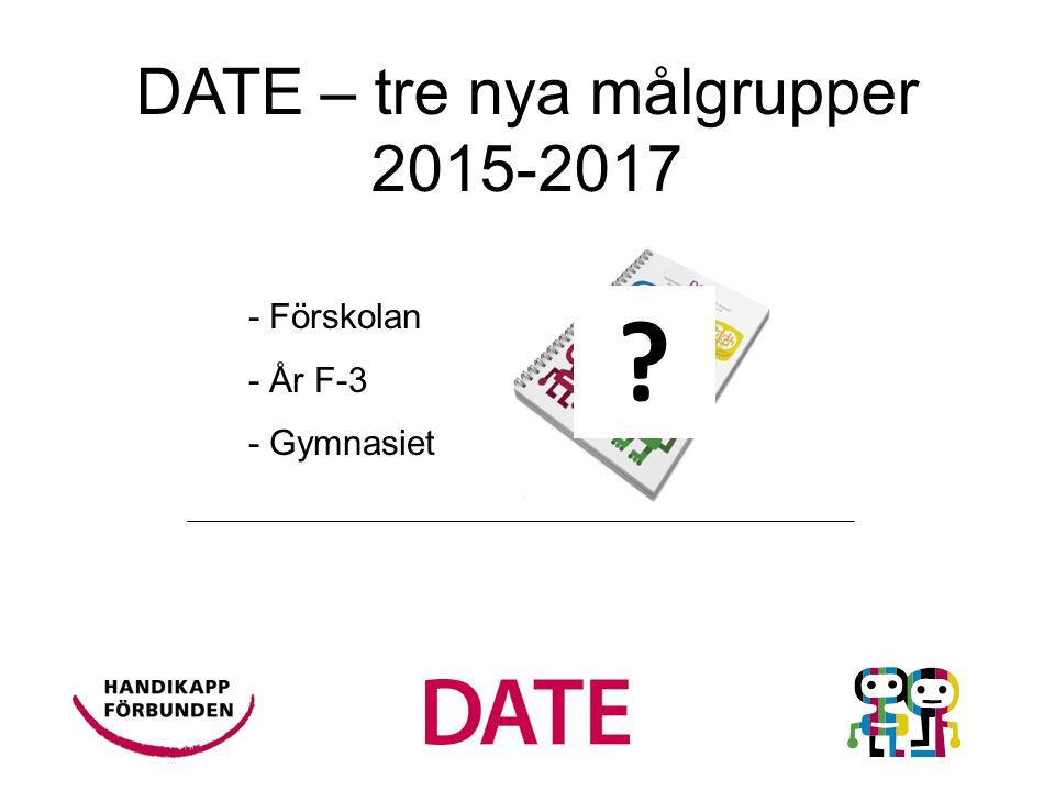 - Förskolan - År F-3 - Gymnasiet DATE – tre nya målgrupper 2015-2017 ?