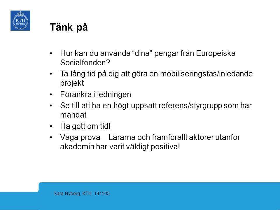 """Sara Nyberg, KTH, 141103 Tänk på Hur kan du använda """"dina"""" pengar från Europeiska Socialfonden? Ta lång tid på dig att göra en mobiliseringsfas/inleda"""