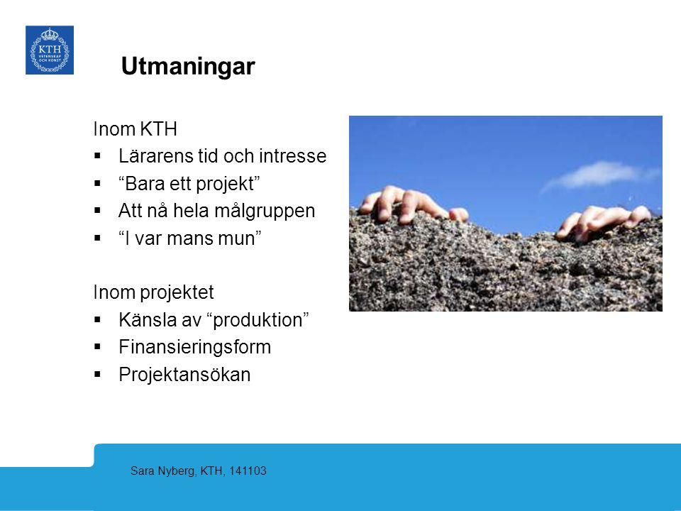 """Sara Nyberg, KTH, 141103 Inom KTH  Lärarens tid och intresse  """"Bara ett projekt""""  Att nå hela målgruppen  """"I var mans mun"""" Inom projektet  Känsla"""