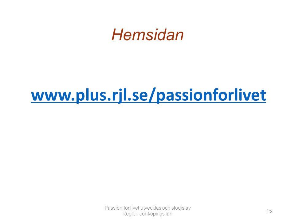 Hemsidan www.plus.rjl.se/passionforlivet Passion för livet utvecklas och stödjs av Region Jönköpings län 15