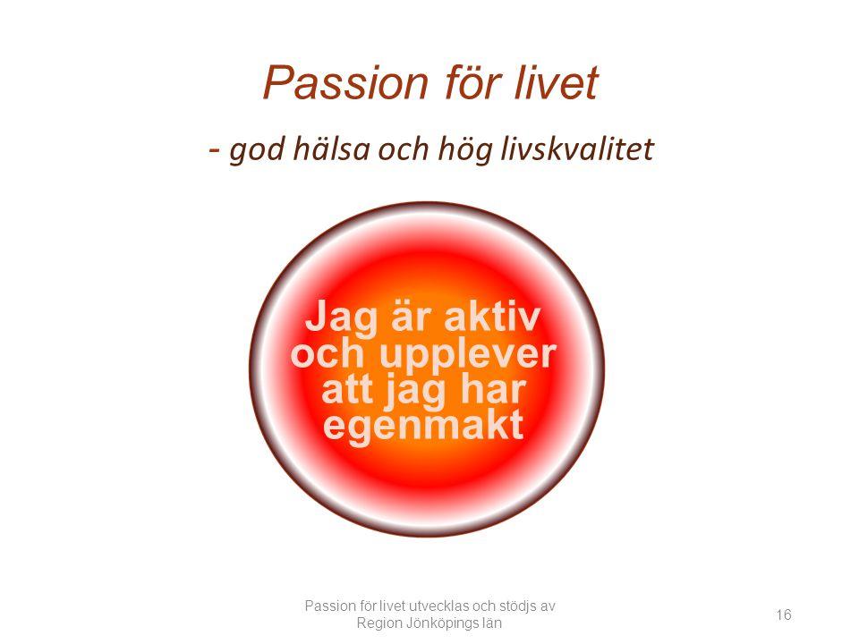 Passion för livet - god hälsa och hög livskvalitet Jag är aktiv och upplever att jag har egenmakt Passion för livet utvecklas och stödjs av Region Jönköpings län 16