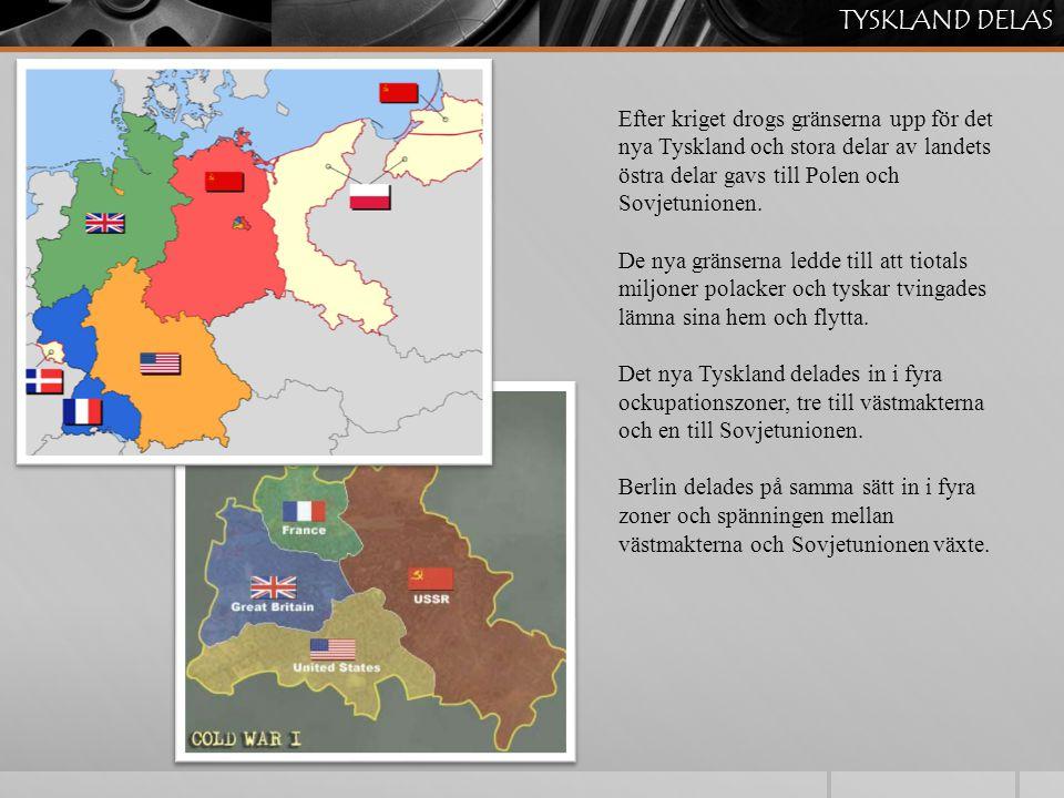 TYSKLAND DELAS Efter kriget drogs gränserna upp för det nya Tyskland och stora delar av landets östra delar gavs till Polen och Sovjetunionen. De nya
