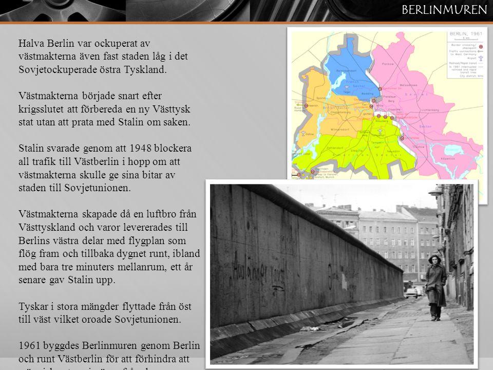 BERLINMUREN Halva Berlin var ockuperat av västmakterna även fast staden låg i det Sovjetockuperade östra Tyskland. Västmakterna började snart efter kr