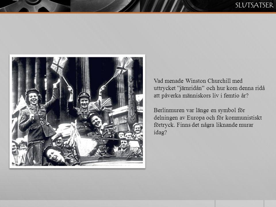 """SLUTSATSER Vad menade Winston Churchill med uttrycket """"järnridån"""" och hur kom denna ridå att påverka människors liv i femtio år? Berlinmuren var länge"""