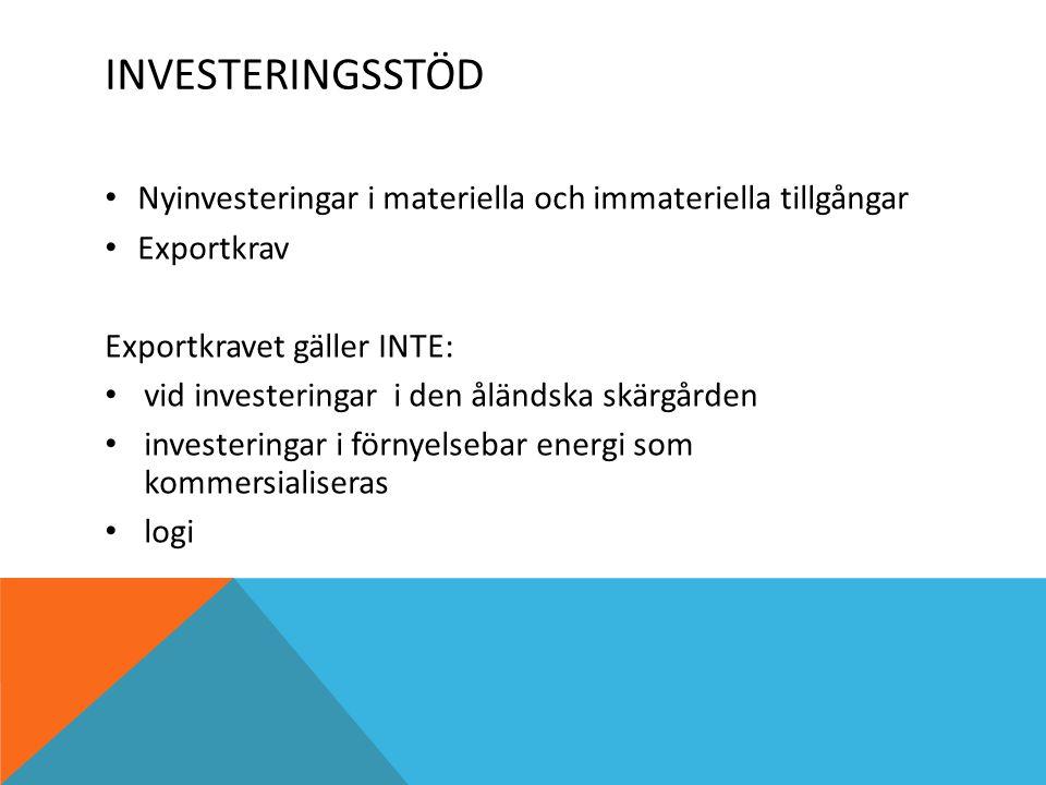 INVESTERINGSSTÖD Nyinvesteringar i materiella och immateriella tillgångar Exportkrav Exportkravet gäller INTE: vid investeringar i den åländska skärgården investeringar i förnyelsebar energi som kommersialiseras logi