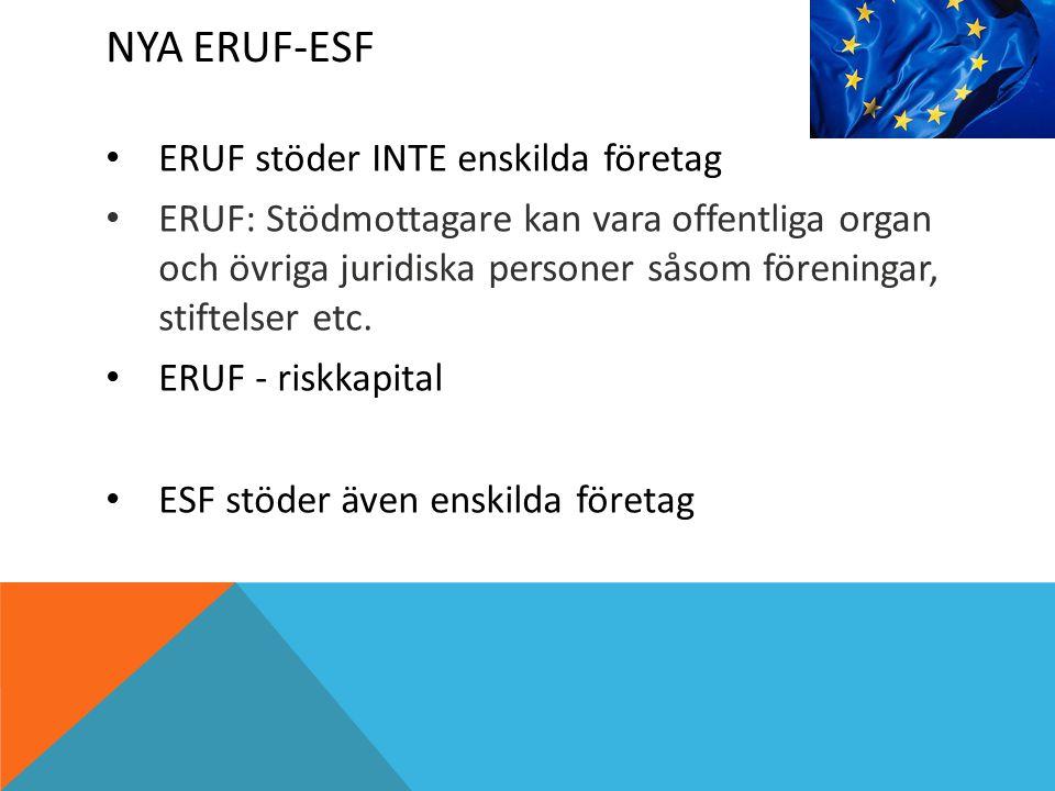 NYA ERUF-ESF ERUF stöder INTE enskilda företag ERUF: Stödmottagare kan vara offentliga organ och övriga juridiska personer såsom föreningar, stiftelser etc.