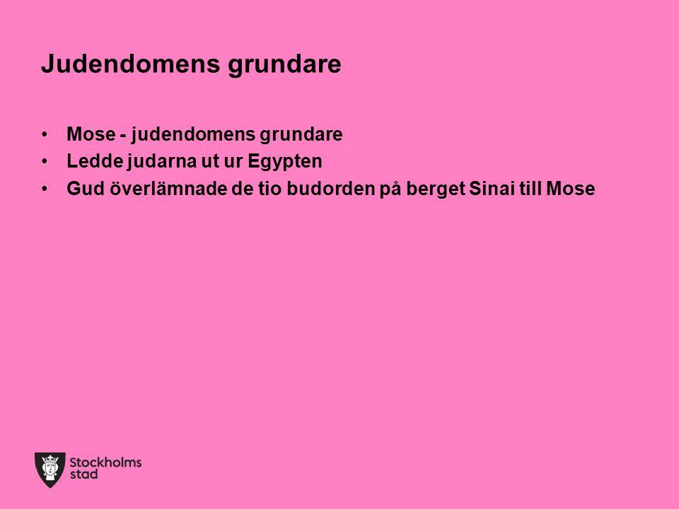 Judendomens grundare Mose - judendomens grundare Ledde judarna ut ur Egypten Gud överlämnade de tio budorden på berget Sinai till Mose