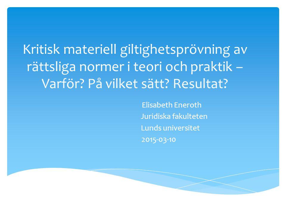 Kritisk materiell giltighetsprövning av rättsliga normer i teori och praktik – Varför.