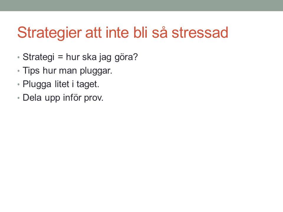 Strategier att inte bli så stressad Strategi = hur ska jag göra? Tips hur man pluggar. Plugga litet i taget. Dela upp inför prov.