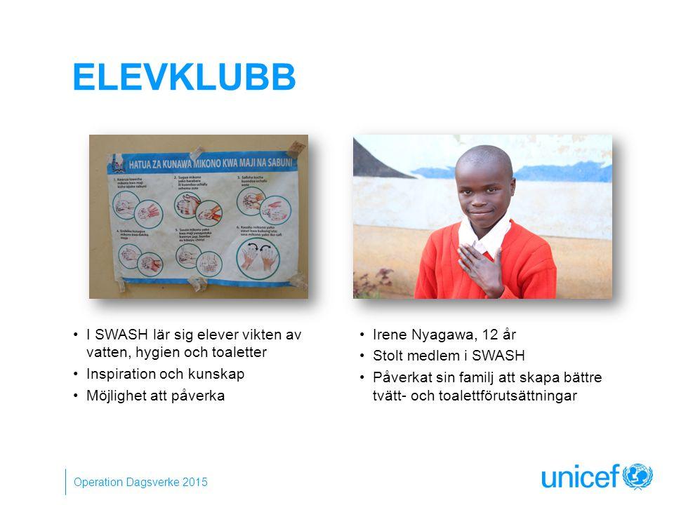ELEVKLUBB Irene Nyagawa, 12 år Stolt medlem i SWASH Påverkat sin familj att skapa bättre tvätt- och toalettförutsättningar Operation Dagsverke 2015 I SWASH lär sig elever vikten av vatten, hygien och toaletter Inspiration och kunskap Möjlighet att påverka