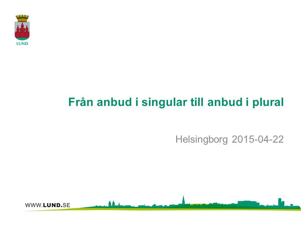 Från anbud i singular till anbud i plural Helsingborg 2015-04-22