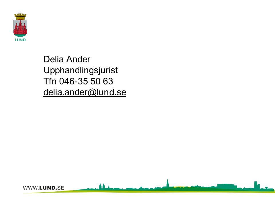Delia Ander Upphandlingsjurist Tfn 046-35 50 63 delia.ander@lund.se