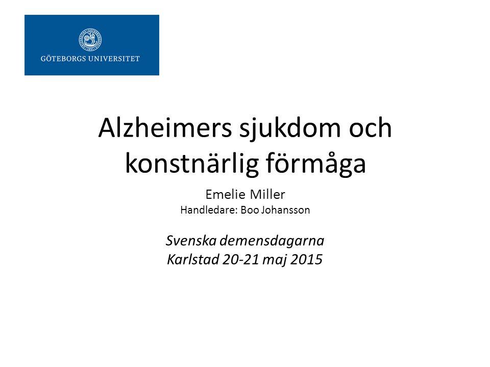 Emelie Miller Handledare: Boo Johansson Svenska demensdagarna Karlstad 20-21 maj 2015 Alzheimers sjukdom och konstnärlig förmåga