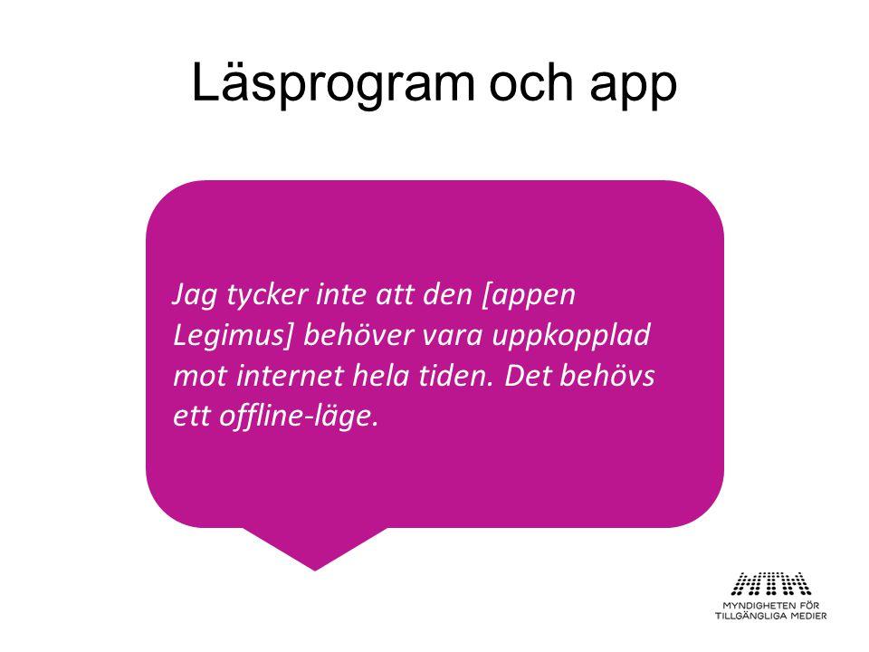 Läsprogram och app Jag tycker inte att den [appen Legimus] behöver vara uppkopplad mot internet hela tiden.