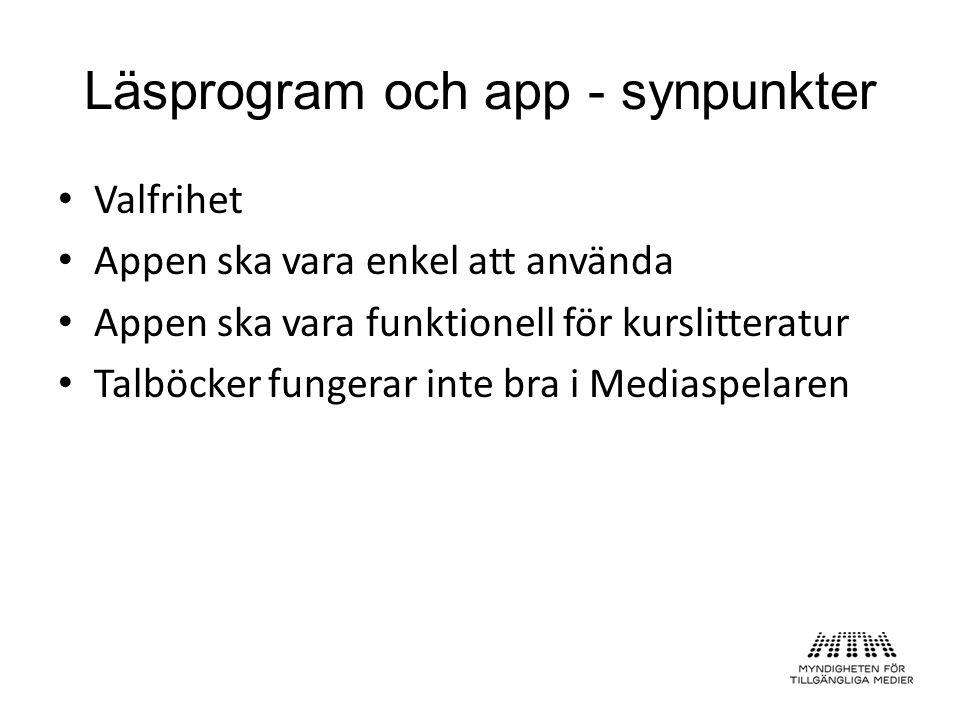 Läsprogram och app - synpunkter Valfrihet Appen ska vara enkel att använda Appen ska vara funktionell för kurslitteratur Talböcker fungerar inte bra i Mediaspelaren