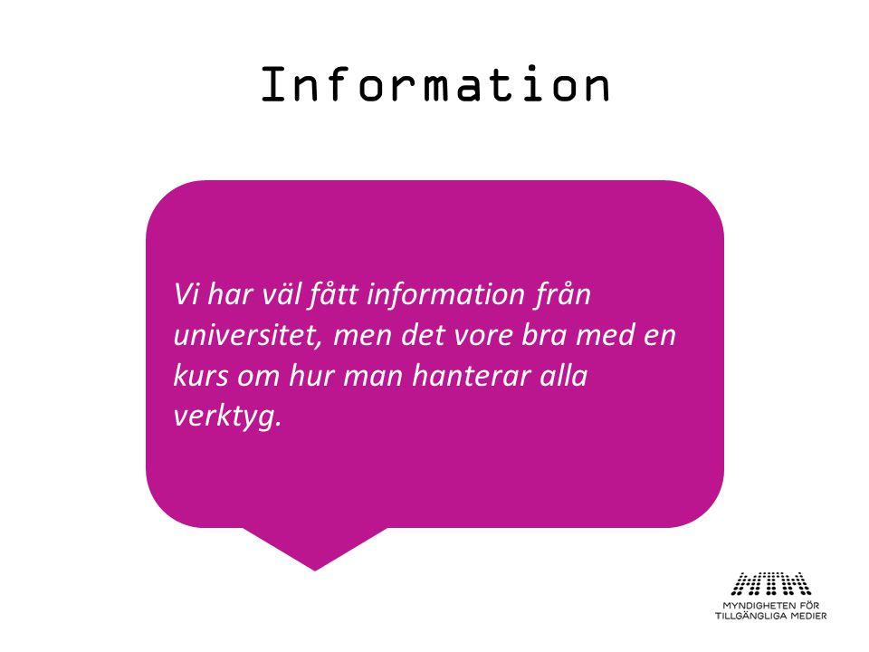Information Vi har väl fått information från universitet, men det vore bra med en kurs om hur man hanterar alla verktyg.
