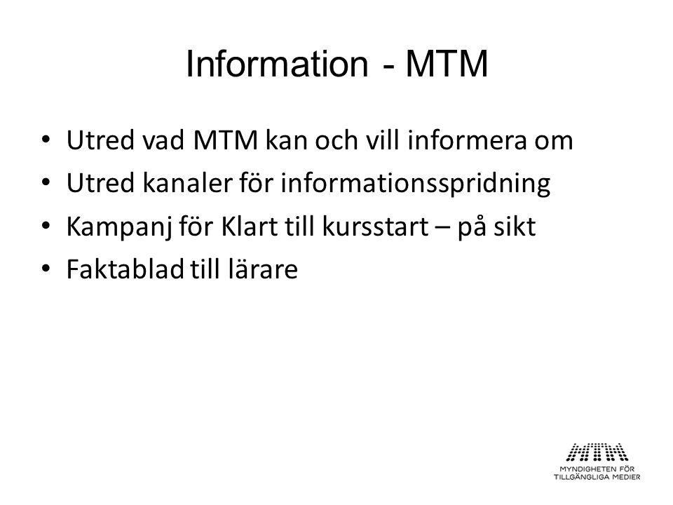 Information - MTM Utred vad MTM kan och vill informera om Utred kanaler för informationsspridning Kampanj för Klart till kursstart – på sikt Faktablad till lärare