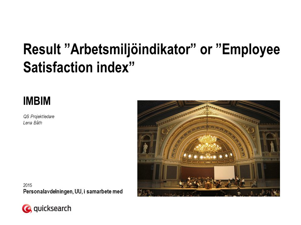 Result Arbetsmiljöindikator or Employee Satisfaction index IMBIM QS Projektledare Lena Båth 2015 Personalavdelningen, UU, i samarbete med