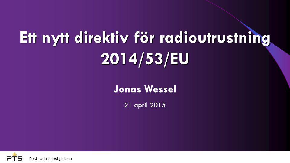 Post- och telestyrelsen Ett nytt direktiv för radioutrustning 2014/53/EU Jonas Wessel 21 april 2015