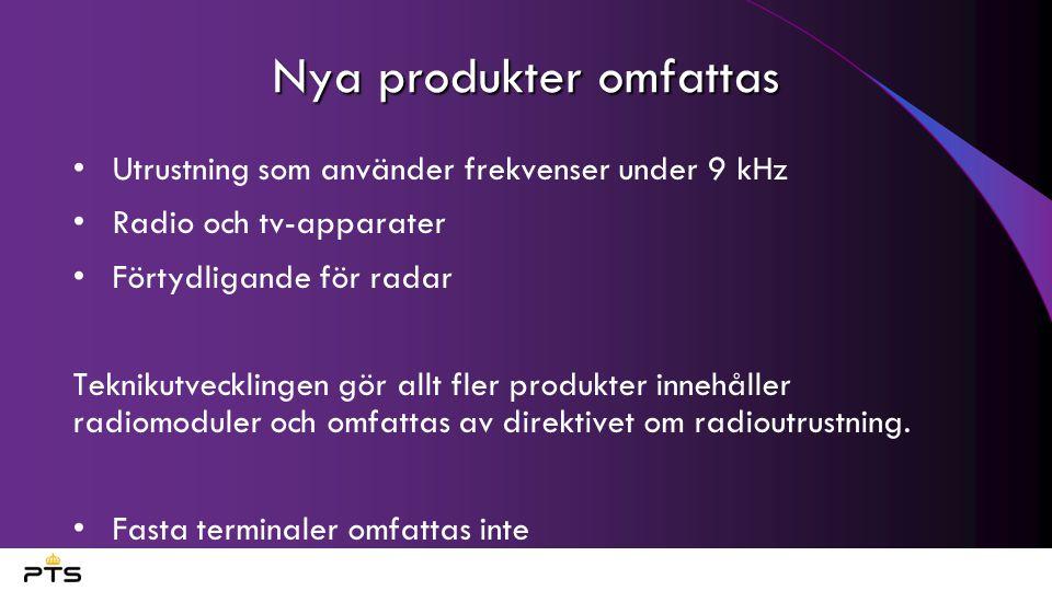 Nya produkter omfattas Utrustning som använder frekvenser under 9 kHz Radio och tv-apparater Förtydligande för radar Teknikutvecklingen gör allt fler