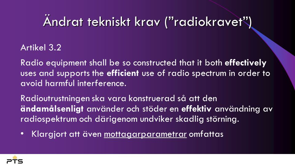 Harmoniserade standarder Utrustning som uppfyller harmoniserad standard förutsätts uppfylla kraven i direktivet (s.k.