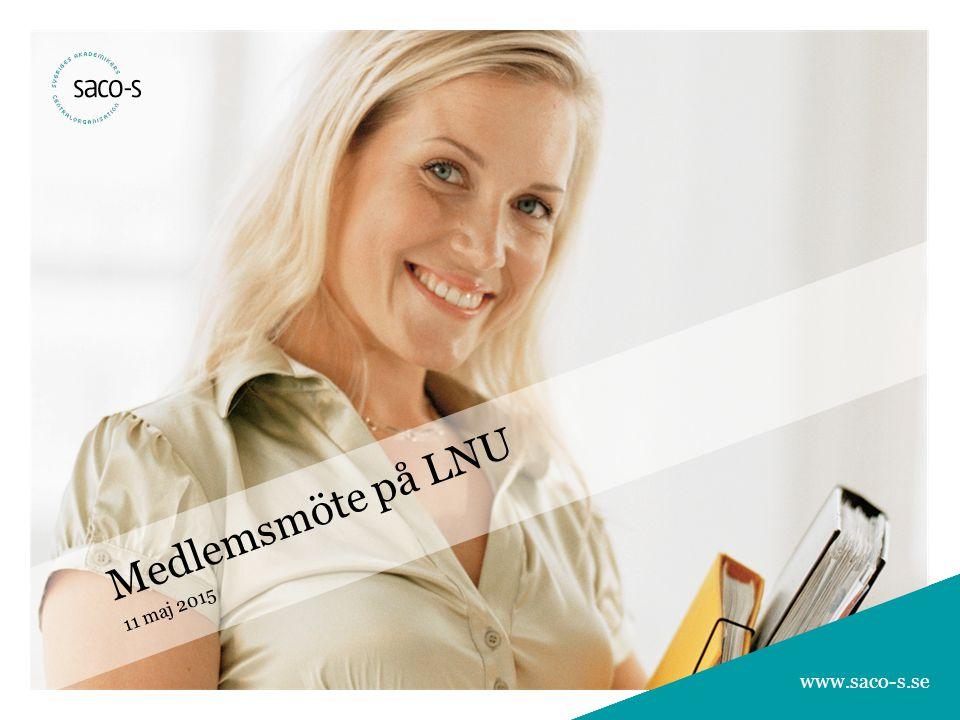 1 Bli medlem i ett Saco-S-förbund 1 1 www.saco-s.se Medlemsmöte på LNU 11 maj 2015 www.saco-s.se