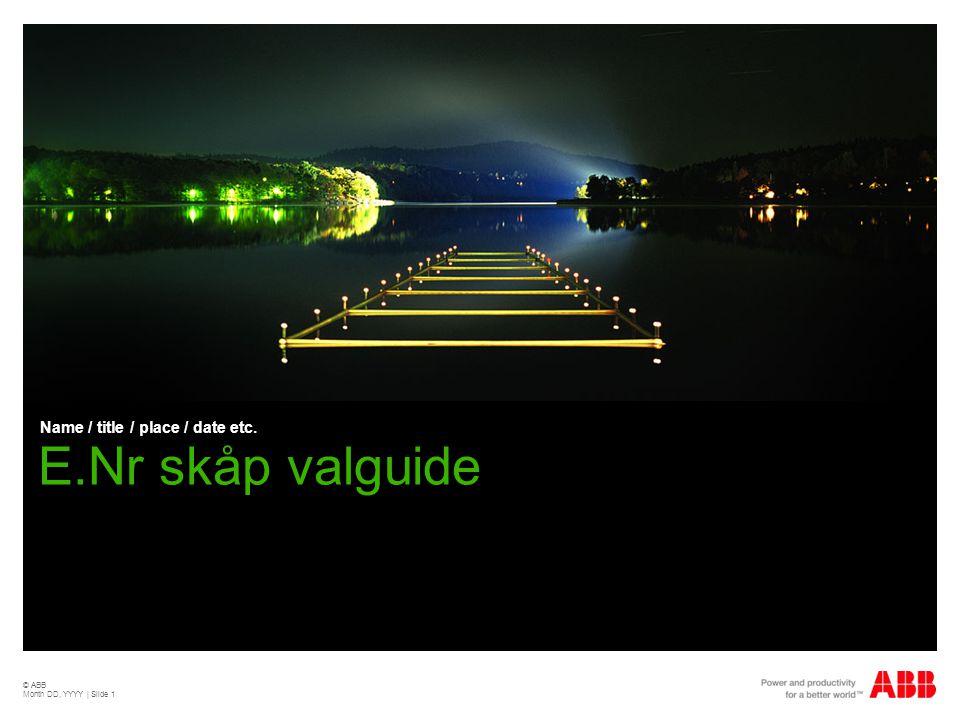 © ABB Month DD, YYYY | Slide 1 E.Nr skåp valguide Name / title / place / date etc.
