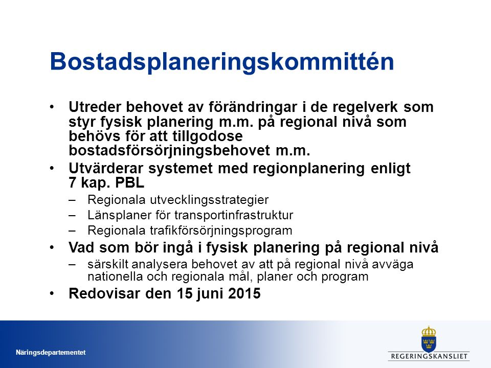 Näringsdepartementet Bostadsplaneringskommittén Utreder behovet av förändringar i de regelverk som styr fysisk planering m.m. på regional nivå som beh
