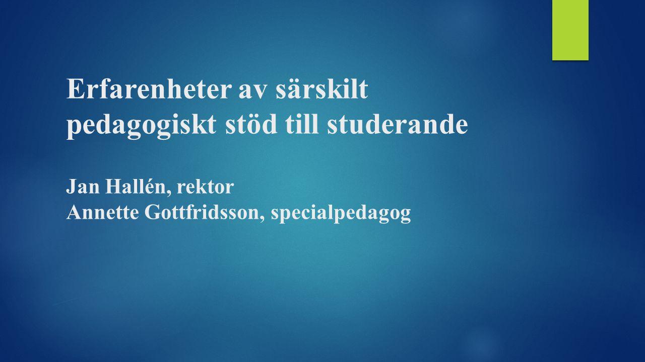 Erfarenheter av särskilt pedagogiskt stöd till studerande Jan Hallén, rektor Annette Gottfridsson, specialpedagog