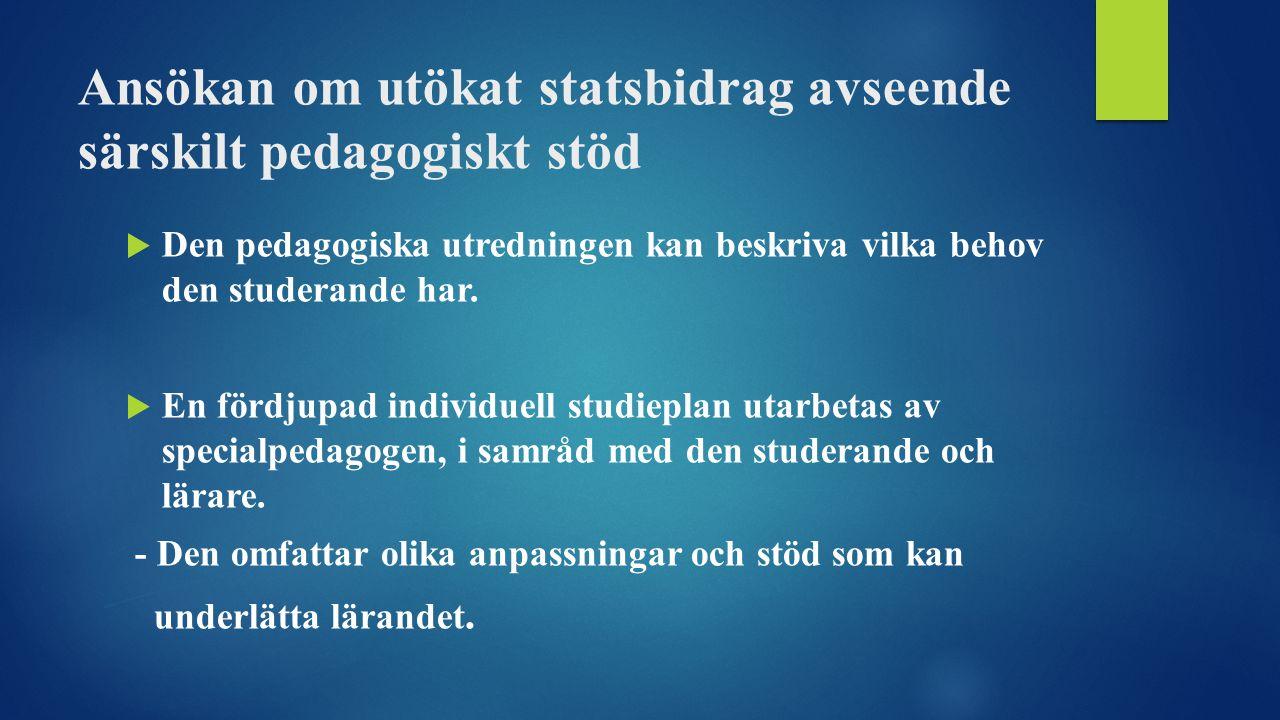 Ansökan om utökat statsbidrag avseende särskilt pedagogiskt stöd  Den pedagogiska utredningen kan beskriva vilka behov den studerande har.
