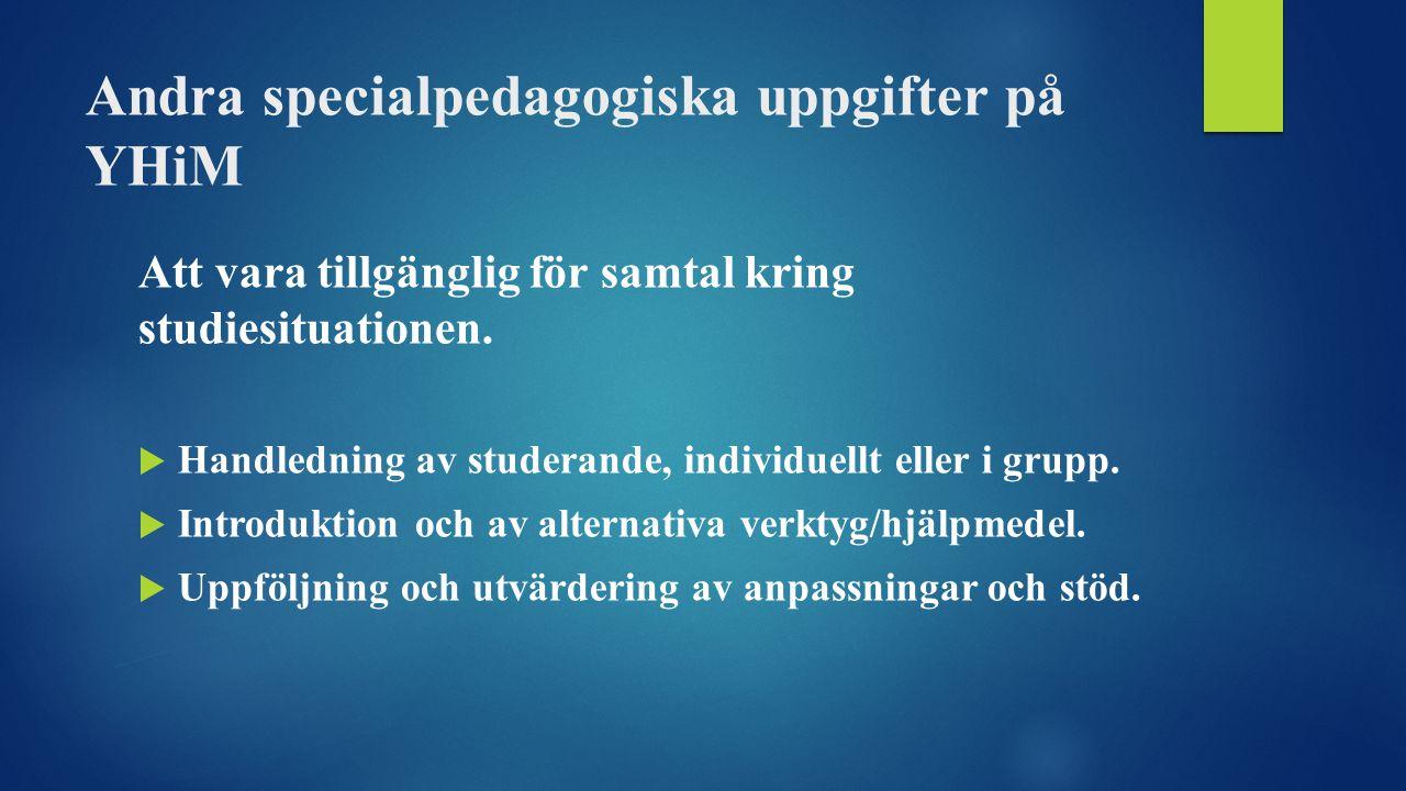 Andra specialpedagogiska uppgifter på YHiM Att vara tillgänglig för samtal kring studiesituationen.