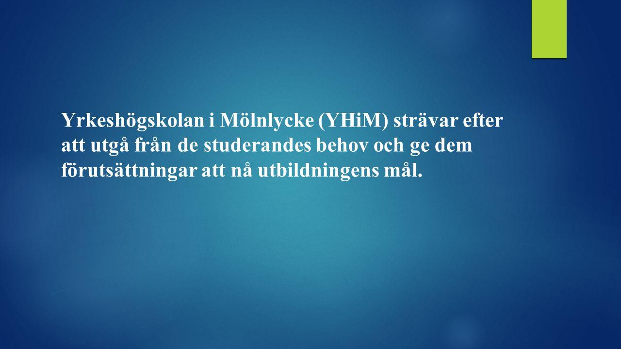 Yrkeshögskolan i Mölnlycke (YHiM) strävar efter att utgå från de studerandes behov och ge dem förutsättningar att nå utbildningens mål.