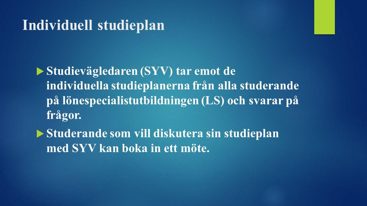 Individuell studieplan  Studievägledaren (SYV) tar emot de individuella studieplanerna från alla studerande på lönespecialistutbildningen (LS) och svarar på frågor.