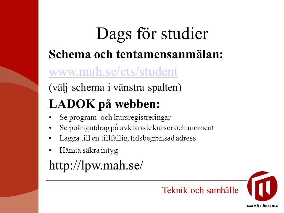 Dags för studier Schema och tentamensanmälan: www.mah.se/cts/student (välj schema i vänstra spalten) LADOK på webben: Se program- och kursregistrering