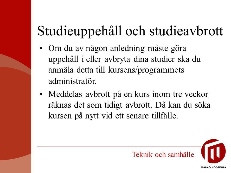 Studieuppehåll och studieavbrott Om du av någon anledning måste göra uppehåll i eller avbryta dina studier ska du anmäla detta till kursens/programmet