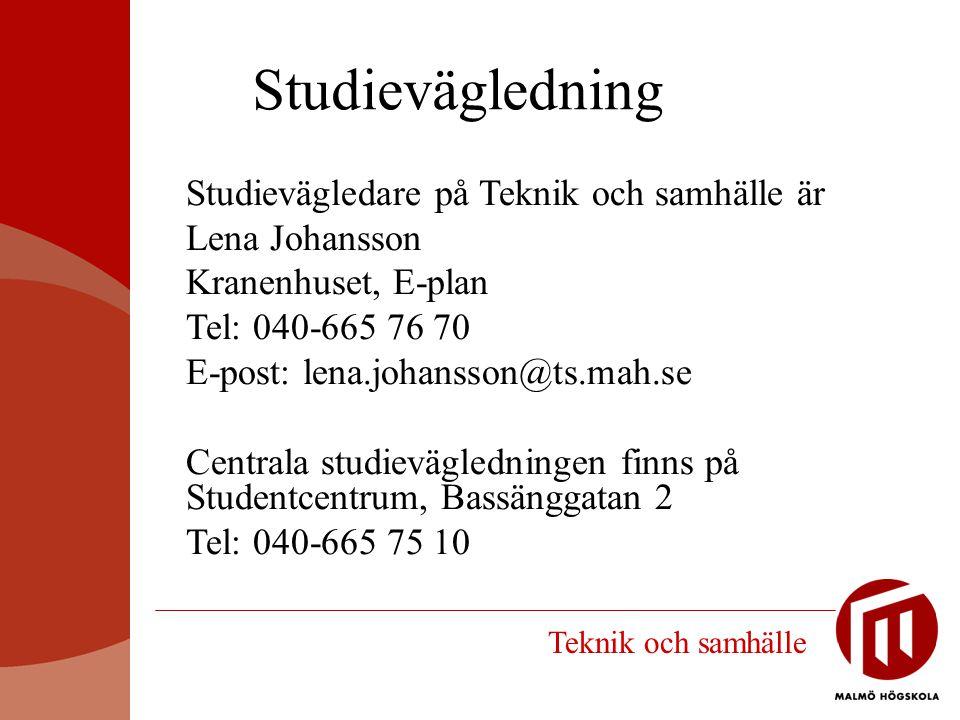 Studievägledning Studievägledare på Teknik och samhälle är Lena Johansson Kranenhuset, E-plan Tel: 040-665 76 70 E-post: lena.johansson@ts.mah.se Cent