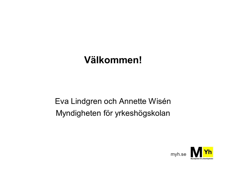 myh.se Välkommen! Eva Lindgren och Annette Wisén Myndigheten för yrkeshögskolan