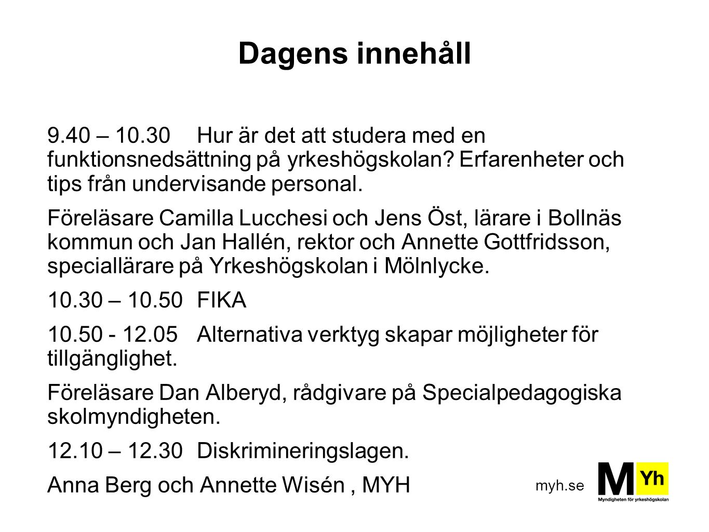 myh.se Dagens innehåll 9.40 – 10.30 Hur är det att studera med en funktionsnedsättning på yrkeshögskolan? Erfarenheter och tips från undervisande pers