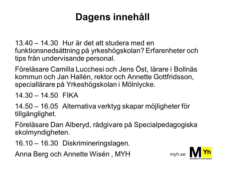myh.se Dagens innehåll 13.40 – 14.30 Hur är det att studera med en funktionsnedsättning på yrkeshögskolan? Erfarenheter och tips från undervisande per