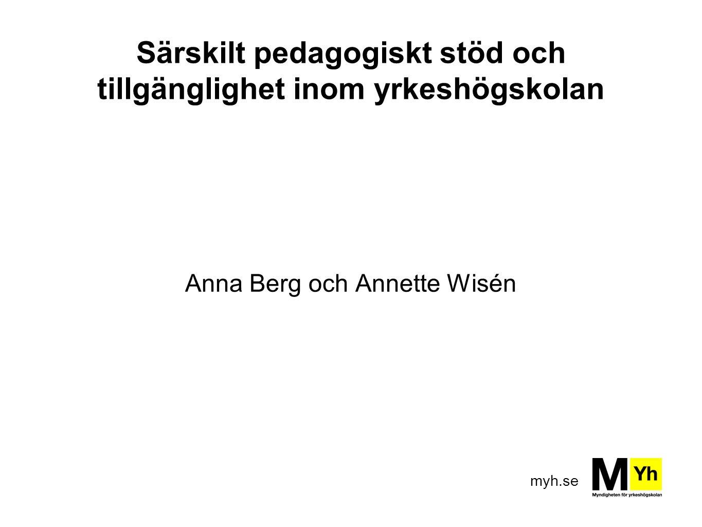 myh.se Särskilt pedagogiskt stöd och tillgänglighet inom yrkeshögskolan Anna Berg och Annette Wisén