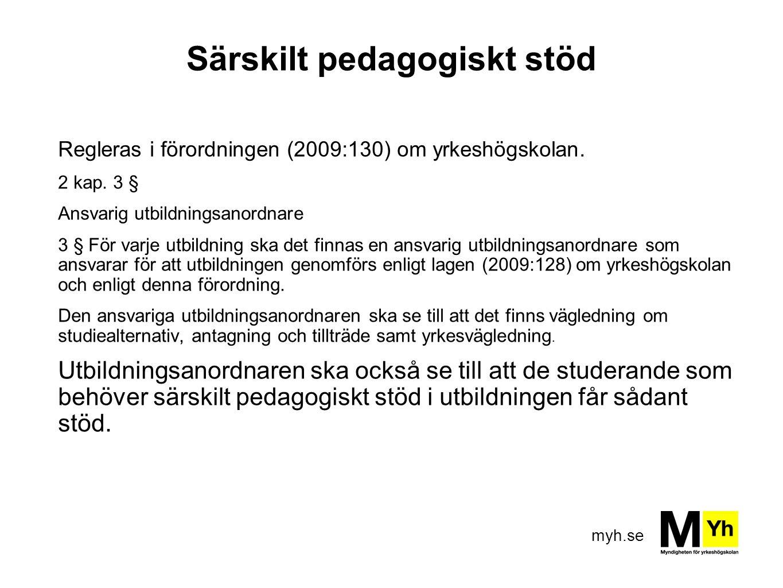 myh.se Särskilt pedagogiskt stöd Regleras i förordningen (2009:130) om yrkeshögskolan. 2 kap. 3 § Ansvarig utbildningsanordnare 3 § För varje utbildni