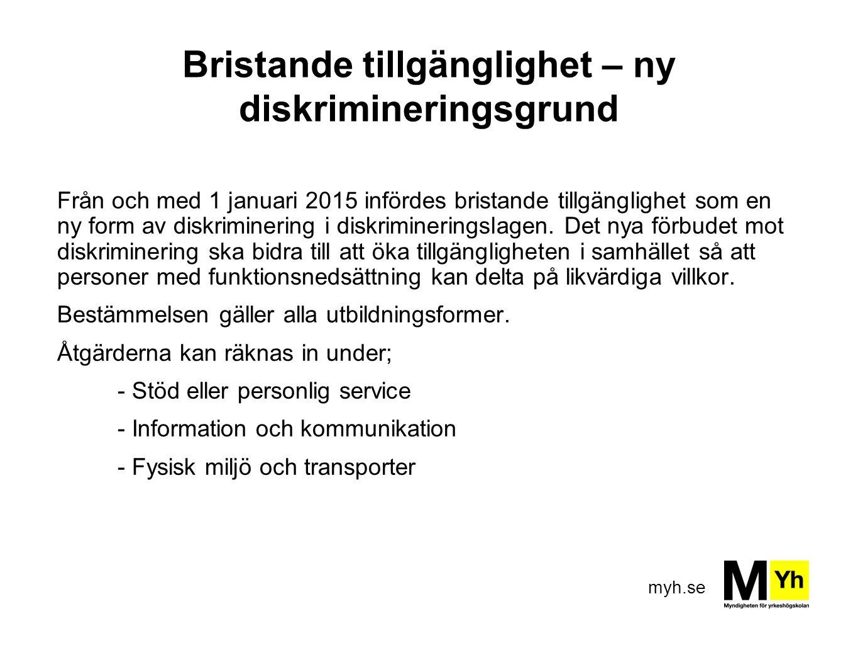 myh.se Bristande tillgänglighet – ny diskrimineringsgrund Från och med 1 januari 2015 infördes bristande tillgänglighet som en ny form av diskrimineri