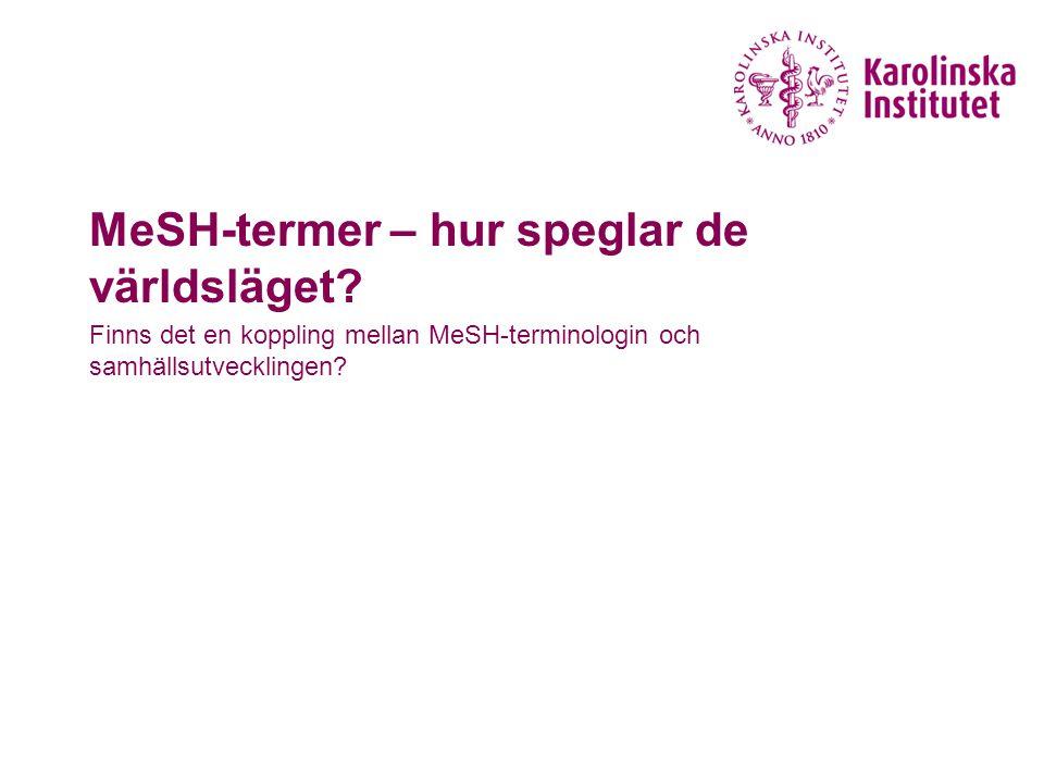  MeSH återspeglar aktuell forskning och publicering inom hälso- och sjukvård – men också händelser i omvärlden Marie Monik, KIB
