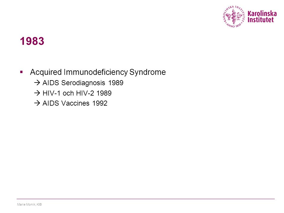 1983  Acquired Immunodeficiency Syndrome  AIDS Serodiagnosis 1989  HIV-1 och HIV-2 1989  AIDS Vaccines 1992 Marie Monik, KIB