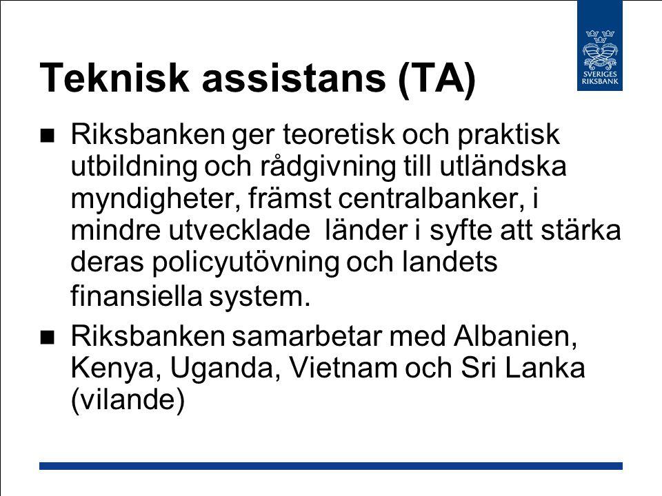 Teknisk assistans (TA) Riksbanken ger teoretisk och praktisk utbildning och rådgivning till utländska myndigheter, främst centralbanker, i mindre utvecklade länder i syfte att stärka deras policyutövning och landets finansiella system.