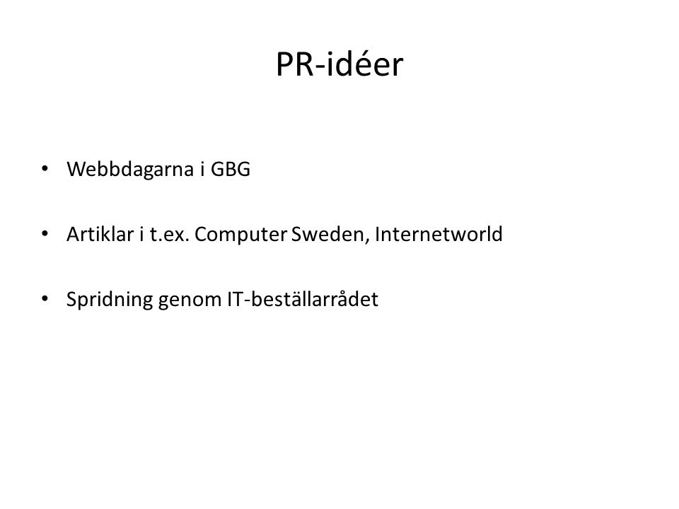 PR-idéer Webbdagarna i GBG Artiklar i t.ex. Computer Sweden, Internetworld Spridning genom IT-beställarrådet