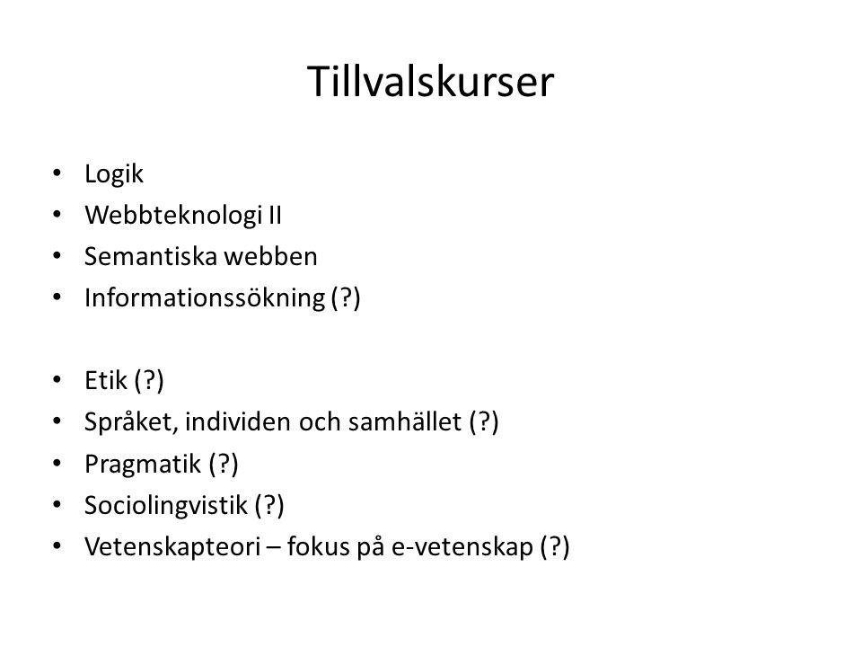 Tillvalskurser Logik Webbteknologi II Semantiska webben Informationssökning (?) Etik (?) Språket, individen och samhället (?) Pragmatik (?) Sociolingv